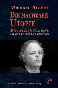 Die machbare Utopie - Michael Albert |