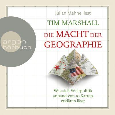 Die Macht der Geographie - Wie sich Weltpolitik anhand von 10 Karten erklären lässt (Ungekürzte Lesung), Tim Marshall
