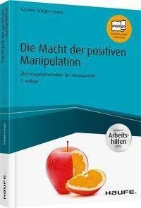 Die Macht der positiven Manipulation - inkl. Arbeitshilfen online, Suzanne Grieger-Langer