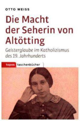 Die Macht der Seherin von Altötting, Otto Weiß