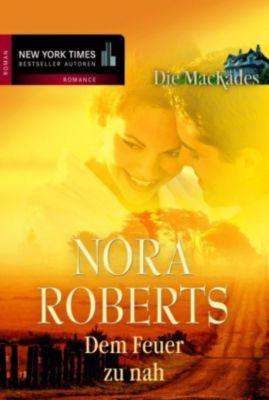 Die MacKades: Dem Feuer zu nah, Nora Roberts