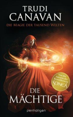 DIE MAGIE DER TAUSEND WELTEN: Die Magie der tausend Welten - Die Mächtige, Trudi Canavan