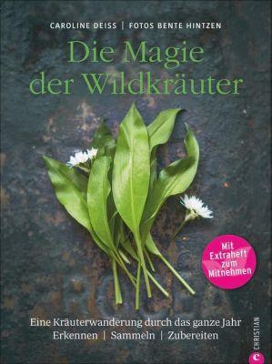 Die Magie der Wildkräuter, Caroline Deiß