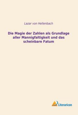 Die Magie der Zahlen als Grundlage aller Mannigfaltigkeit und das scheinbare Fatum - Lazar von Hellenbach pdf epub