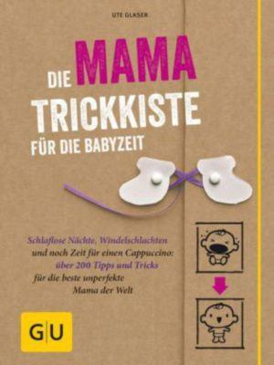 Die Mama-Trickkiste für die Babyzeit, Ute Glaser