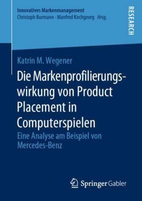 Die Markenprofilierungswirkung von Product Placement in Computerspielen - Katrin M. Wegener  