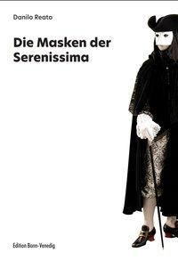 Die Masken der Serenissima - Danilo Reato |