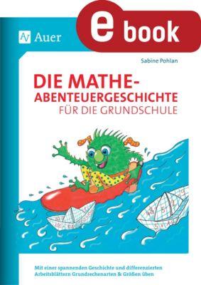 Die Mathe-Abenteuergeschichte für die Grundschule, Sabine Pohlan