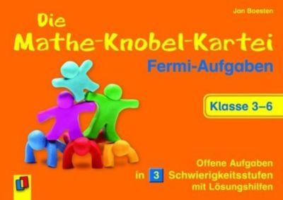 Die Mathe-Knobel-Kartei: Fermi-Aufgaben, Klasse 3-6, Jan Boesten