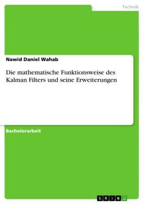Die mathematische Funktionsweise des Kalman Filters und seine Erweiterungen, Nawid Daniel Wahab