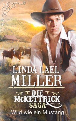 Die McKettrick-Saga - Wild wie ein Mustang, Linda Lael Miller