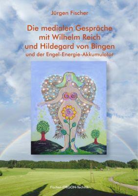Die medialen Gespräche mit Wilhelm Reich und Hildegard von Bingen, Jürgen Fischer