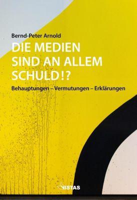 Die Medien sind an allem schuld!?, Bernd-Peter Arnold