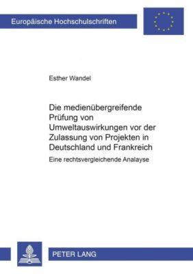 Die medienübergreifende Prüfung von Umweltauswirkungen vor der Zulassung von Projekten in Frankreich und Deutschland, Esther Wandel