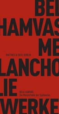 Die Melancholie der Spätwerke, Bela Hamvas