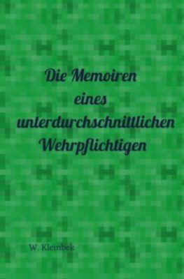 Die Memoiren eines unterdurchschnittlichen Wehrpflichtigen - Wolfgang Kleinbek |