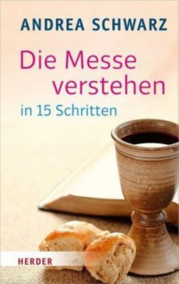 Die Messe verstehen in 15 Schritten - Andrea Schwarz |