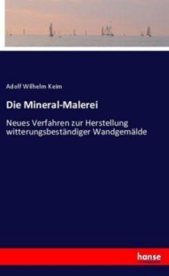 Die Mineral-Malerei - Adolf Wilhelm Keim |