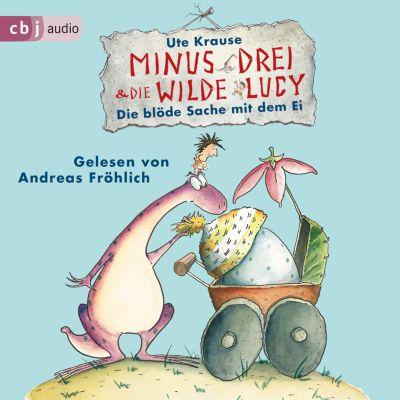 Die Minus Drei und die wilde Lucy-Reihe: Minus Drei und die wilde Lucy - Die blöde Sache mit dem Ei, Ute Krause