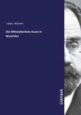 Die Mittelalterliche Kunst in Westfalen - Wilhelm Lübke pdf epub