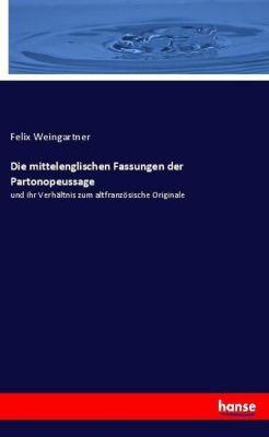 Die mittelenglischen Fassungen der Partonopeussage, Felix Weingartner