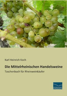 Die Mittelrheinischen Handelsweine - Karl Heinrich Koch |