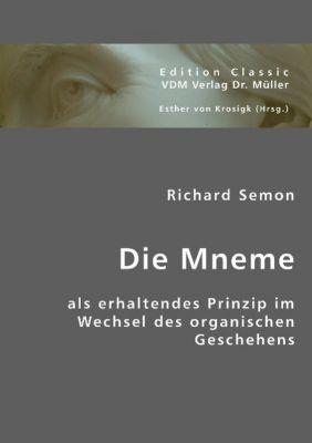 Die Mneme als erhaltendes Prinzip im Wechsel des organischen Geschehens, Richard Semon