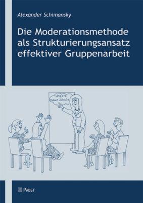 Die Moderationsmethode als Strukturierungsansatz effektiver Gruppenarbeit, Alexander, Schimansky
