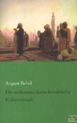 Die mohammedanisch-arabische Kulturperiode, August Bebel