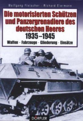 Die motorisierten Schützen und Panzergrenadiere des deutschen Heeres 1935-1945, Wolfgang Fleischer, Richard Eiermann