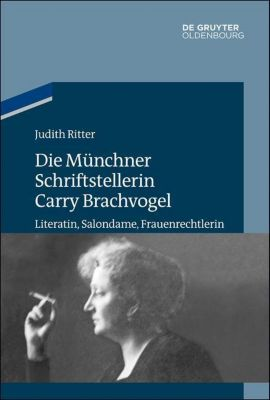 Die Münchner Schriftstellerin Carry Brachvogel, Judith Ritter