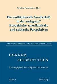 Die multikulturelle Gesellschaft in der Sackgasse? Europäische, amerikanische und asiatische Perspektiven, Stephan Conermann