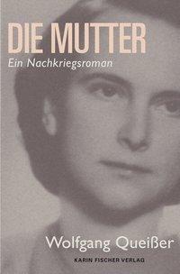 Die Mutter - eine bemerkenswerte Frau - Wolfgang Queißer |