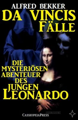 Die mysteriösen Abenteuer des jungen Leonardo (Da Vincis Fälle - Band 1-6), Alfred Bekker