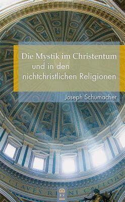 Die Mystik im Christentum und in den nichtchristlichen Religionen, Joseph Schumacher