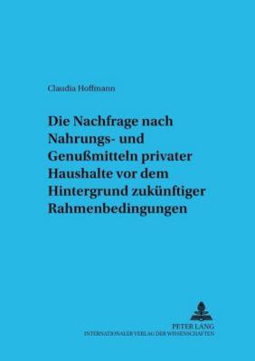 Die Nachfrage nach Nahrungs- und Genußmitteln privater Haushalte vor dem Hintergrund zukünftiger Rahmenbedingungen, Claudia Hoffmann