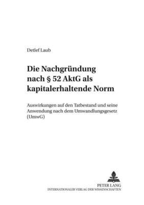Die Nachgründung nach § 52 AktG als kapitalerhaltende Norm, Detlef Laub