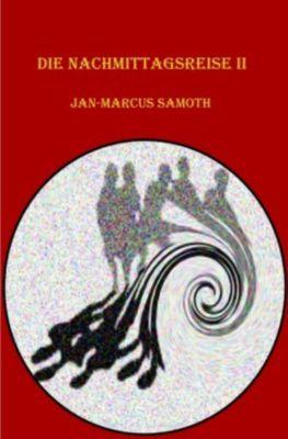 Die Nachmittagsreise II - Jan-Marcus Samoth  