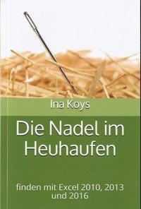 Die Nadel im Heuhaufen finden in Excel 2010, 2013 und 2016, Ina Koys