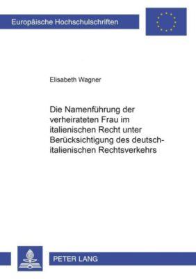 Die Namenführung der verheirateten Frau im italienischen Recht unter Berücksichtigung des deutsch-italienischen Rechtsverkehrs, Elisabeth Wagner