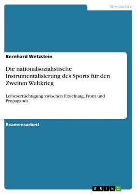 Die nationalsozialistische Instrumentalisierung des Sports  für den Zweiten Weltkrieg, Bernhard Wetzstein