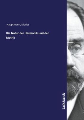 Die Natur der Harmonik und der Metrik - Moritz Hauptmann |