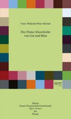 Die (Natur-)Geschichte von Gut und Böse, Franz M. Wuketits, Peter Heintel