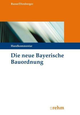 Die neue Bayerische Bauordnung (BayBO), Handkommentar, Jürgen Busse, Franz Dirnberger