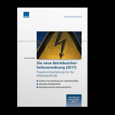 Die neue Betriebssicherheitsverordnung (2017) Praxiskommentierung für die Elektrofachkraft, Ernst Schneider