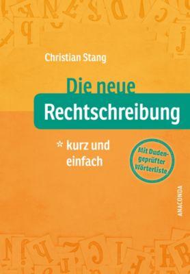 Die neue Rechtschreibung - kurz und einfach - Christian Stang |