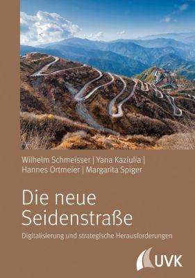 Die neue Seidenstraße, Wilhelm Schmeisser, Hannes Ortmeier, Margarita Spiger, Yana Kaziulia
