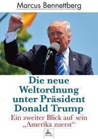 Die neue Weltordnung unter Präsident Donald Trump - Marcus Bennettberg |