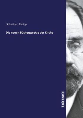 Die neuen Büchergesetze der Kirche - Philipp Schneider |