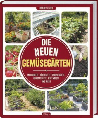 Die neuen Gemüsegärten - Robert Elger |